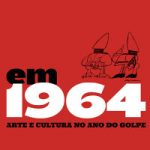 Em 1964: arte e cultura no ano do golpe